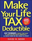 img - for Make Your Life Tax Deductible: Easy Techniques to Reduce Your Taxes and Start Building Wealth Immediately book / textbook / text book