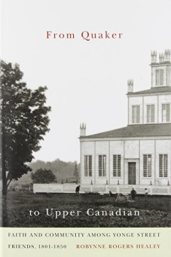 From Quaker to Upper Canadian: Faith and Community among Yonge Street Friends, 1801-1850 (McGill-Queen's Studies in the