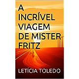 A INCRÍVEL VIAGEM DE MISTER FRITZ (Portuguese Edition)