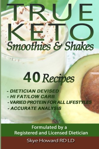True Keto Smoothies and Shakes:: 40 Recipes by a Registered and Licensed Dietician that are Low Carbs (Net), Hi Fat, with Varied Levels of Protein to ... (The Convenient Keto Series) (Volume 2)
