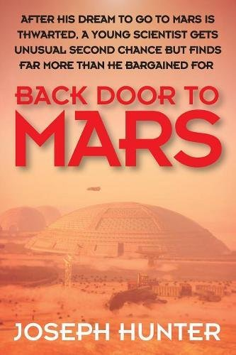 Back Door to Mars: After His Dream to Go to Mars Is Thwarted a Young Scientist Gets Unusual Second Chance But Finds Far More Than He Bargained for pdf