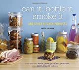 Can It, Bottle It, Smoke It: And Other Kitchen Projects