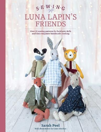 Sewing Luna Lapin's Friends: Over 20 Sewing Patterns for Heirloom Dolls and Their Exquisite Handmade (Making Stuffed Dolls)