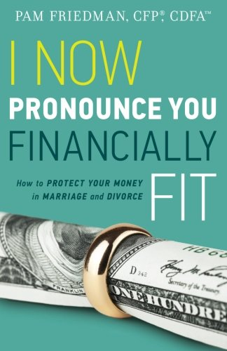 I Now Pronounce You Financially Fit: How to Protect Your Money in Marriage and Divorce