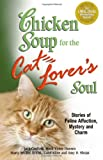 img - for Chicken Soup for the Cat Lover's Soul: Stories of Feline Affection, Mystery and Charm (Chicken Soup for the Soul) book / textbook / text book