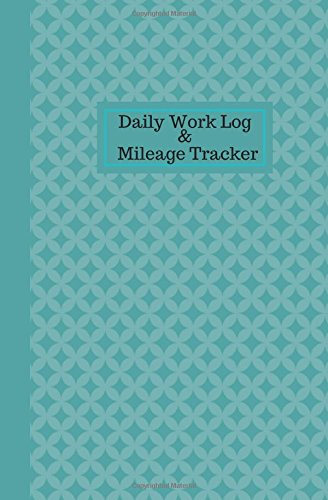 Daily Work Log And Mileage Tracker: Work Shift Hours Log & Mileage Usage Tracker, Destination Log, Booklet, Template, Notebook, Journal For Business ... (Drivers and Employee Logbook) (Volume 18)