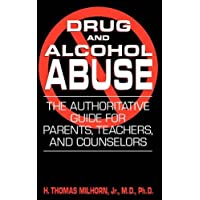 Drug And Alcohol Abuse: The Authoritative Guide For Parents, Teachers, And Counselors