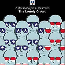 A Macat Analysis of David Riesman's The Lonely Crowd