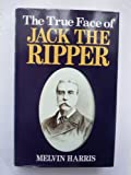 The True Face of Jack the Ripper by Melvin Harris front cover
