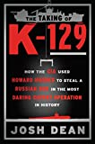 img - for The Taking of K-129: How the CIA Used Howard Hughes to Steal a Russian Sub in the Most Daring Covert Operation in History book / textbook / text book