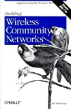 Building  Wireless Community Networks: Implementing the Wireless Web, Rob Flickenger, 0596002041