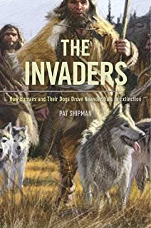Book Cover: The Invaders: How Humans and Their Dogs Drove Neanderthals to Extinction