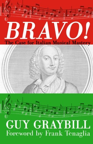 Bravo!: The Case for Italian Musical Mastery Guy Graybill