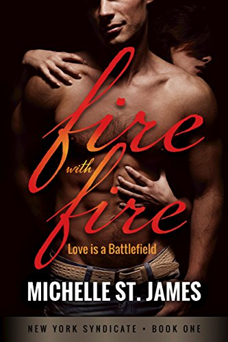 Fire with Fire (New York Syndicate Book 1) by [St. James, Michelle]