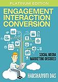 Engagement Interaction Conversion: Social Media Marketing Decoded (Digital Marketing)
