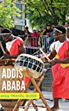 Addis Ababa Travel Guide 2019: Money Saving Secrets for Addis Ababa