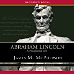Abraham Lincoln: A Presidential Life | James McPherson