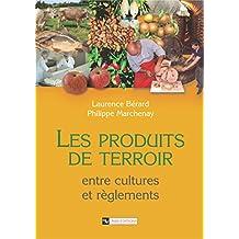Les produits de terroir: Entres cultures et règlements (Anthropologie)