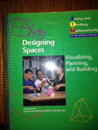 DESIGNING SPACES: VISUALIZING, PLANNING, AND BUILDING (Seeing and Thinking Mathematically in the Middle Grades)