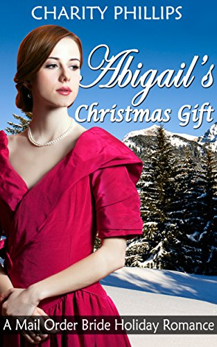 Abigail's Christmas Gift: A Mail Order Bride Holiday Romance