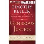 Generous Justice: How God's Grace Makes Us Just | Timothy Keller