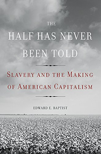 Download The Half Has Never Been Told: Slavery and the Making of American Capitalism Pdf
