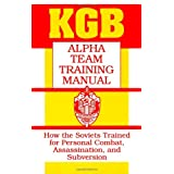 KGB Alpha Team Training Manual: How The Soviets Trained For Personal Combat, Assassination, And Subversion: How the Soviets Trained for Personal Combat, Assassination and Subversion