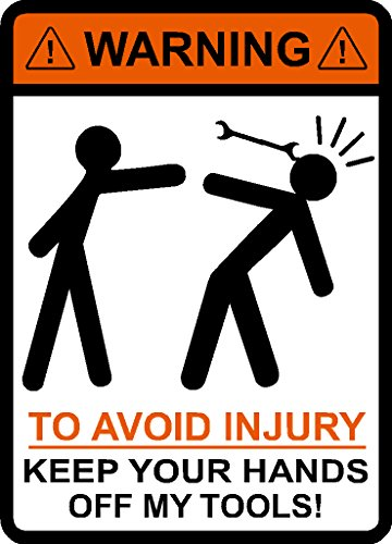 Price comparison product image WARNING To Avoid Injury Keep Your Hands Off My Tools ! Stick Figures, Wrench, Jobsite, hard hat, cell phone, funny, humorous, vinyl decal label sticker