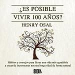 ¿ Es Posible Vivir 100 Años? [Is It Possible to Live 100 Years?] | Henry Osal