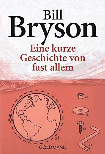 Eine kurze Geschichte von fast allem Taschenbuch – 12. September 2005 Bill Bryson Sebastian Vogel Goldmann Verlag 3442460719