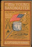 img - for Bonehill, Captain Ralph: THE YOUNG BANDMASTER; or, Concert Stage and Battlefield. book / textbook / text book