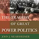The Tragedy of Great Power Politics Audiobook by John J. Mearsheimer Narrated by Mark Ashby