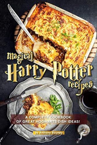 Magical Harry Potter Recipes: A Complete Cookbook of Great Hogwarts Dish Ideas! by Anthony Boundy