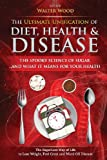 The Ultimate Unification of Diet, Health and Disease, Walter Wood, 0615797806