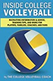 img - for Inside College Volleyball: Recruiting information & advice, training tips, and more for players, families, coaches, and fans book / textbook / text book