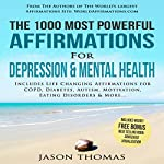 The 1000 Most Powerful Affirmations for Depression & Mental Health: Includes Life Changing Affirmations for COPD, Diabetes, Autism, Motivation, Eating Disorders & More | Jason Thomas