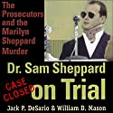 Dr. Sam Sheppard on Trial: The Prosecutors and the Marilyn Sheppard Murder Audiobook by Jack P. DeSario, William D. Mason Narrated by Elliott Walsh