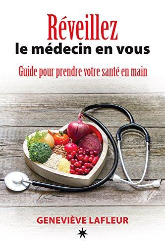 Réveillez Le Médecin En Vous: Guide Pour Prendre Votre Santé En Main French Edition