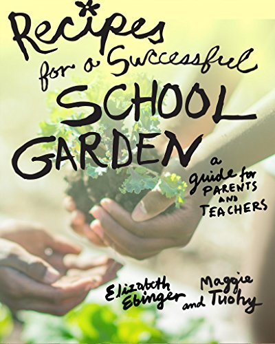 Recipes for a Successful School Garden: A Guide for Parents and Teachers by Elizabeth Ebinger, Maggie Tuohy