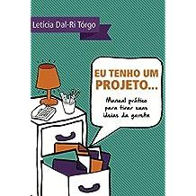 Eu tenho um projeto...: Manual prático para tirar suas ideias da gaveta (Portuguese Edition)