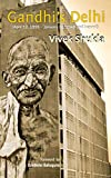 Gandhi's Delhi : April 12, 1915 - January 30, 1948 and beyond