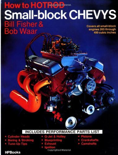 How to Hotrod Small-Block Chevys: Covers All Small-Block Engines 1955 Through 1972, 265 Through 400 Cubic Inches