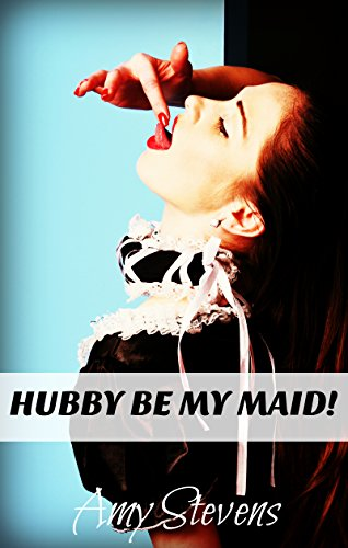 Hubby be my maid being my wifes sissy maid kindle edition by being my wifes sissy maid by stevens fandeluxe Choice Image
