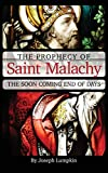 The Prophecy of Saint Malachy: The Soon Coming End