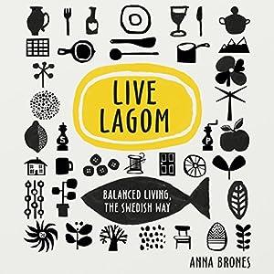 Live Lagom: Balanced Living, the Swedish Way Audiobook