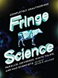 img - for Fringe Science: Parallel Universes, White Tulips, and Mad Scientists book / textbook / text book