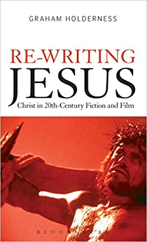 Re-Writing Jesus: Christ in 20th-Century Fiction and Film