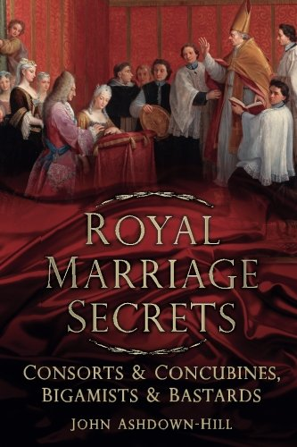 """Royal Marriage Secrets - Consorts & Concubines, Bigamists & Bastards"" av John Ashdown-Hill"