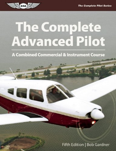 The Complete Advanced Pilot: A Combined Commercial & Instrument Course (The Complete Pilot series)