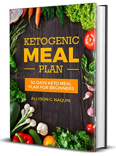 Keto Meal Plan for Beginners: 30 Days Keto Meal Plan 2018 For Rapid And Permanent Weight Loss – 105 Keto Recipes To Lose Up To 20 Pounds In 4 Weeks - (Ketogenic Diet Low Carb Cookbook) ) by Allyson C. Naquin
